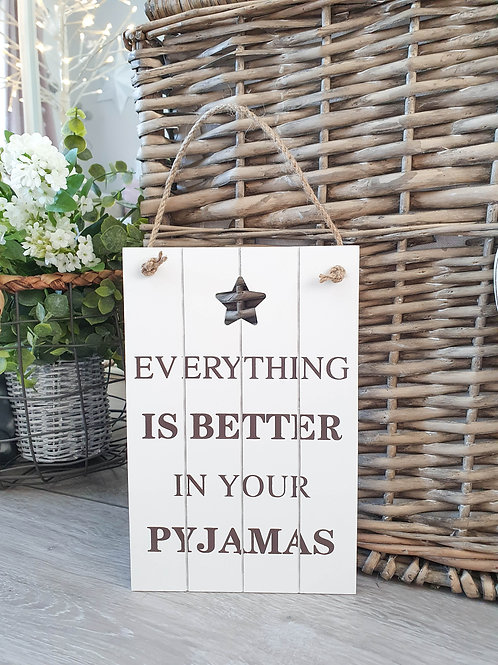 Everything Is Better In Your Pj's Plaque