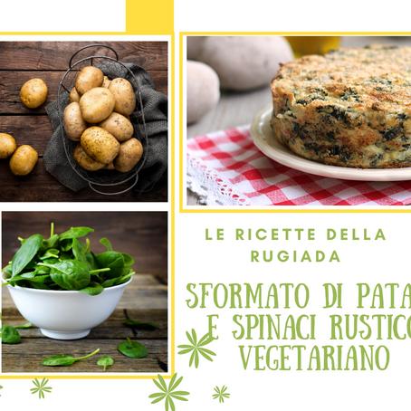In cucina con la Rugiada: Sformato di patate e spinaci rustico vegetariano - BIOLOGICO