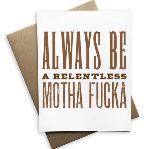 Always Be A Motha Fucka Blank Card