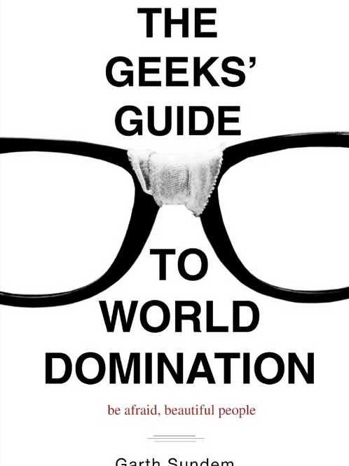 The Geek's Guide To World Domination