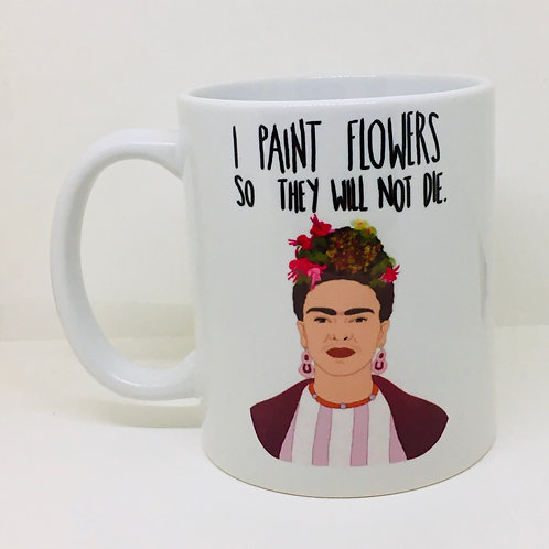 "Frida Kahlo Mug - White ""I paint flowers..."""
