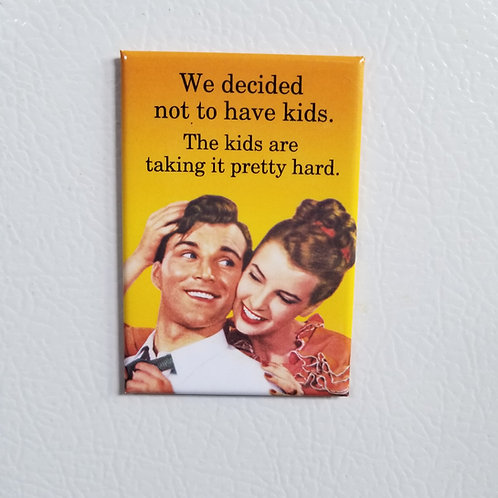We decided not to have kids Magnet