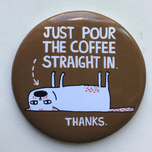 Pour the coffee... Magnet
