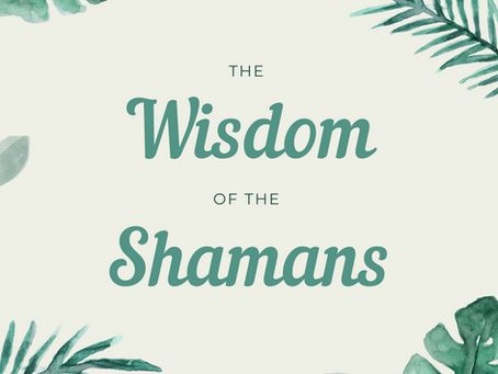 A peek into The Wisdom of the Shamans
