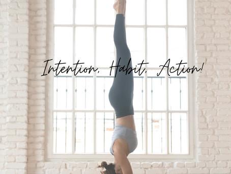 Intention, Habit, Action!