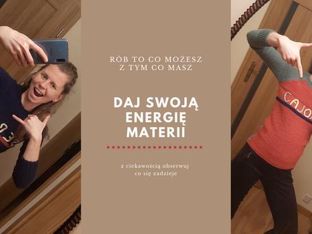 Daj swoją energię materii