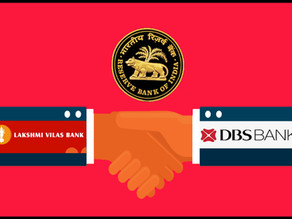 THE DOWNFALL OF LAKSHMI VILAS BANK AND THE DBS BANK MERGER