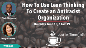 How To Use Lean Thinking To Create An Antiracist Organization