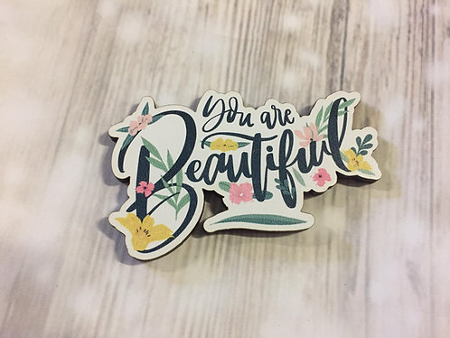 Holz Magnet -You are Beautiful - Blumen