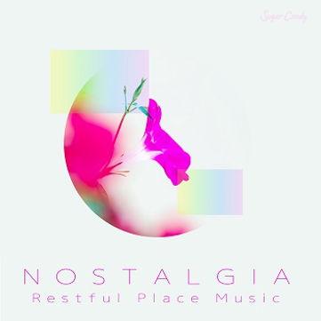 "Nostalgia ""Restful Place Music"""