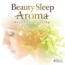 『RELAX WORLD / アロマセラピストがすすめる美しく眠る  ヒーリング・アロマ 〜朝の目覚めを気持ちよく』4月16日リリース!