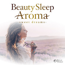 『RELAX WORLD / アロマセラピストがすすめる美しく眠る   ヒーリング・アロマ 〜心地の良い癒しの眠り』4月16日リリース!