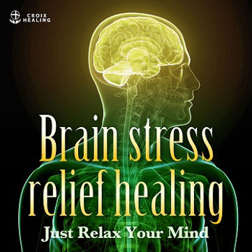 "Brain stress relief healing ""Just Relax Your Mind"""
