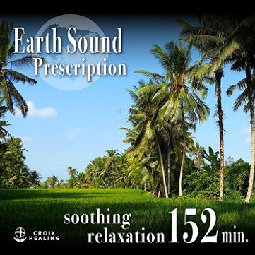 Earth Sound Prescription 〜soothing relaxation〜 152min.
