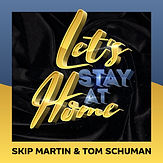 let's stay at home -skip martin & tom sc