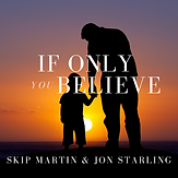 If Only You Believe-Skip Martin & Jon St