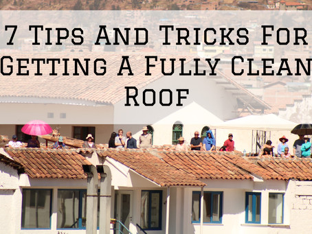 7 Tips And Tricks For Getting A Fully Clean Roof in Dayton, OH