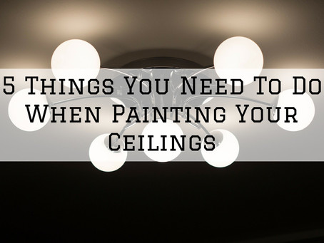 5 Things You Need To Do When Painting Your Ceilings in Cincinnati, OH
