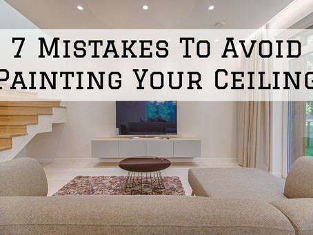 7 Mistakes To Avoid Painting Your Ceiling in Cincinnati, OH