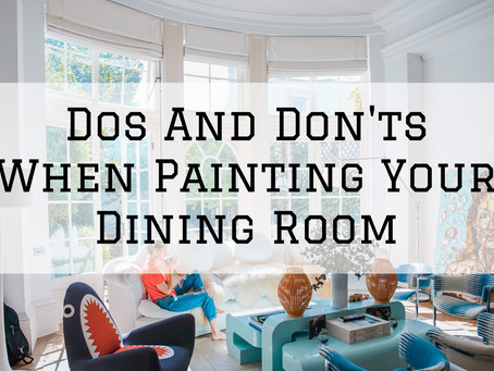 Dos And Don'ts When Painting Your Dining Room in Cincinnatti, OH