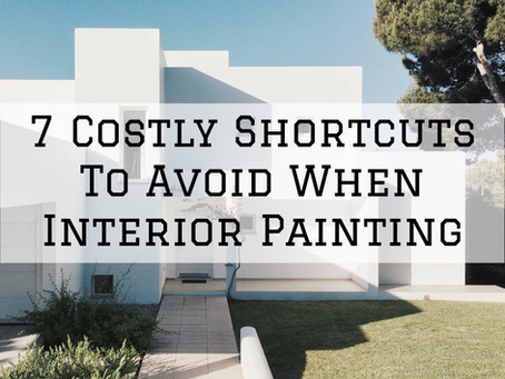 7 Costly Shortcuts To Avoid When Interior Painting in Dayton, OH