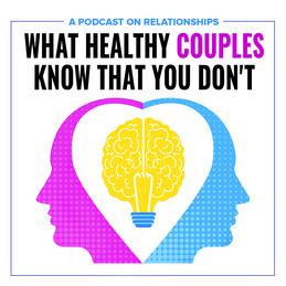 what healthy couples know that you don't podcast.jpg