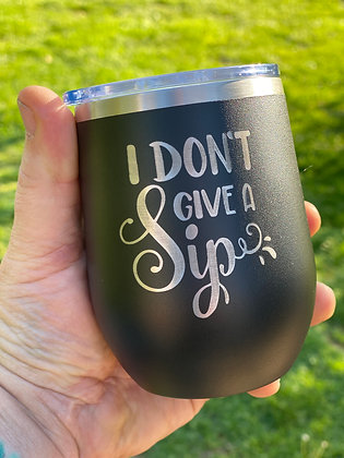 I Don't Give a Sip - Wine Tumbler w/lid