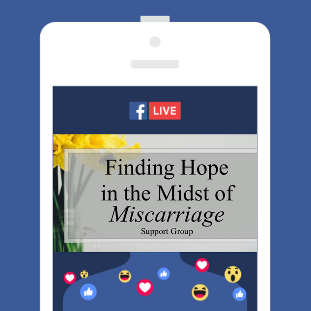 Facebook Live Finding Hope in the Midst of Miscarriage Support Group