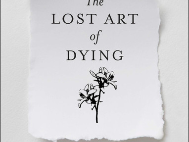 The Lost Art of Dying:Reviving Forgotten Wisdom—L.S. Dugdale, MD