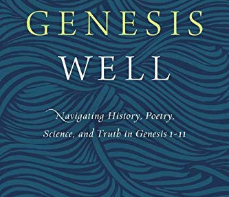 Reading Genesis Well—Gavin Ortlund and Jack Collins on history, poetry, science and truth