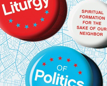 The Liturgy of Politics: Spiritual Formation for the Sake of Our Neighbor—Kaitlyn Schiess