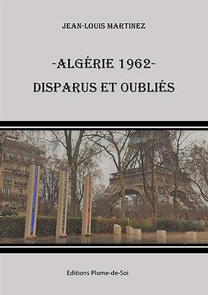 Algérie 1962 Disparus et oubliés - J.Louis Martinez