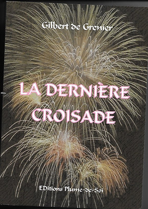 La dernière croisade - Gilbert De Grenier