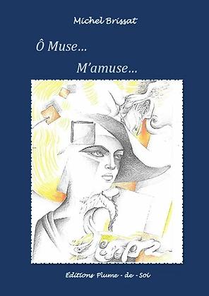 Ô Muse, m'amuse - Michel Brissat