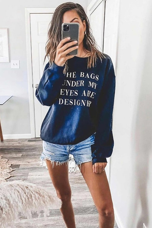 """The Bags Under My Eyes Are Designer"" Sweatshirt"