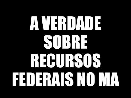 A VERDADE SOBRE OS VALORES DE RECURSOS FEDERAIS ENVIADOS AO MARANHÃO