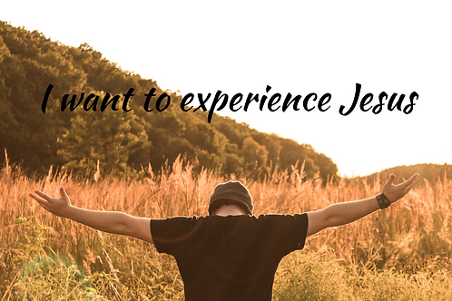 I Want To Experience Jesus