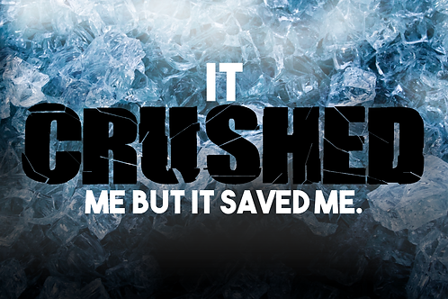 It Crushed Me, But It Saved Me