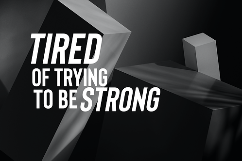 Tired of Trying To Be Strong