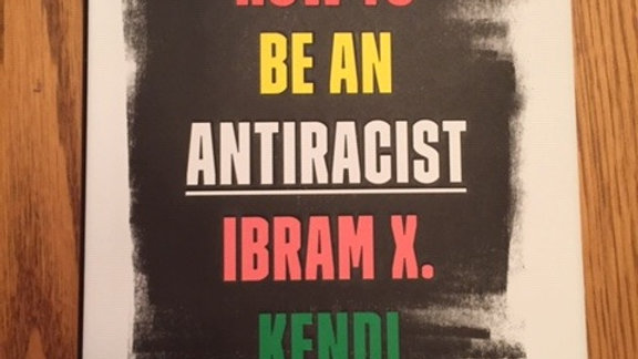How to Be an Antiracist -- Ibram X. Kendi