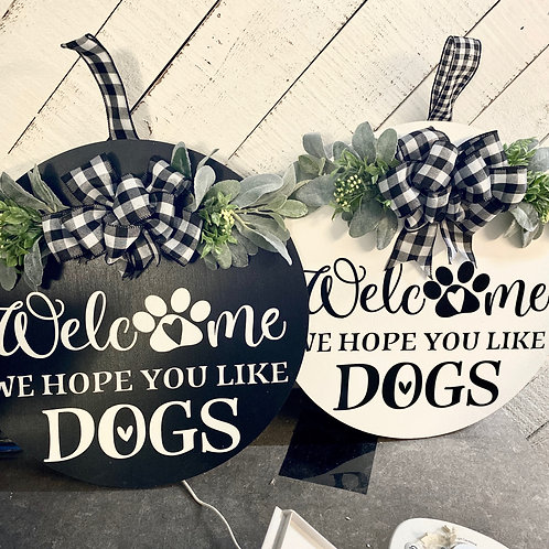 "Welcome We Hope You Like Dogs Round 18"" Sign"