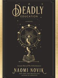 Review of A Deadly Education: Lesson One of the Scholomance by Naomi Novik