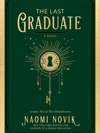 Review of The Last Graduate (Scholomance #2) by Naomi Novik