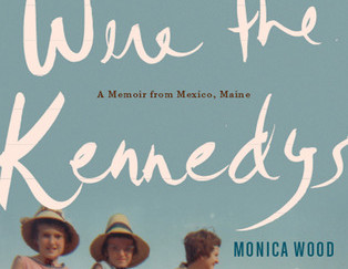 Review of When We Were the Kennedys: A Memoir from Mexico, Maine by Monica Wood