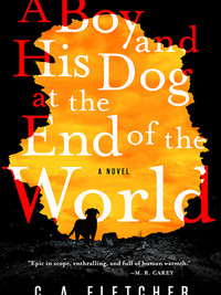Review of A Boy and His Dog at the End of the World: A Novel by C.A. Fletcher