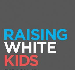 Review of Raising White Kids: Bringing Up Children in a Racially Unjust America by Jennifer Harvey