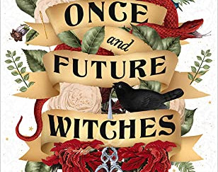 Review of The Once and Future Witches by Alix E. Harrow
