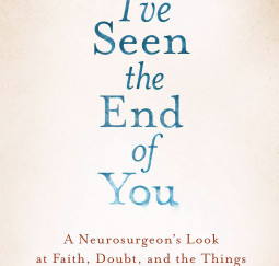Review of I've Seen the End of You: A Neurosurgeon's Look at Faith, Doubt... by W. Lee Warren
