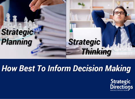 Strategic Planning and Strategic Thinking – How Best To Inform Decision Making