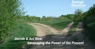 Decide & Act Now: The Power of the Present